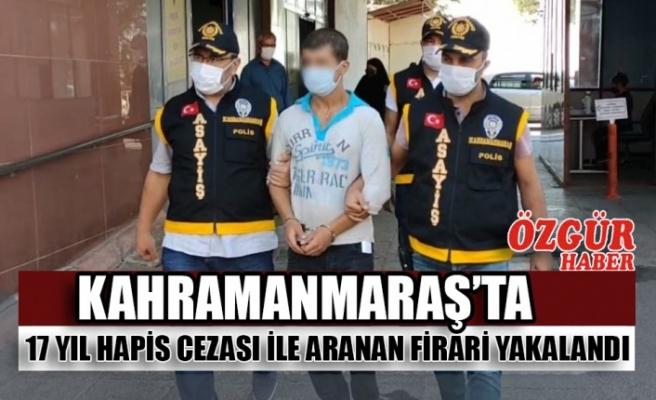 Kahramanmaraş'ta 17 Yıl Hapis Cezası ile Aranan Firari Yakalandı