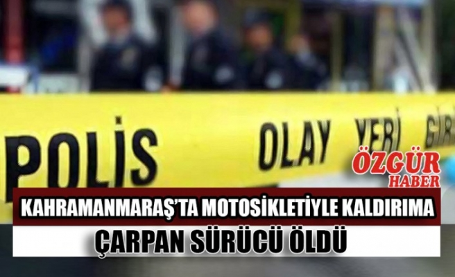Kahramanmaraş'ta Motosikletiyle Kaldırıma Çarpan Sürücü Öldü