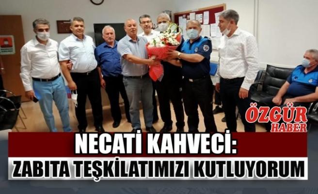 Necati Kahveci: Zabıta Teşkilatımızı Kutluyorum