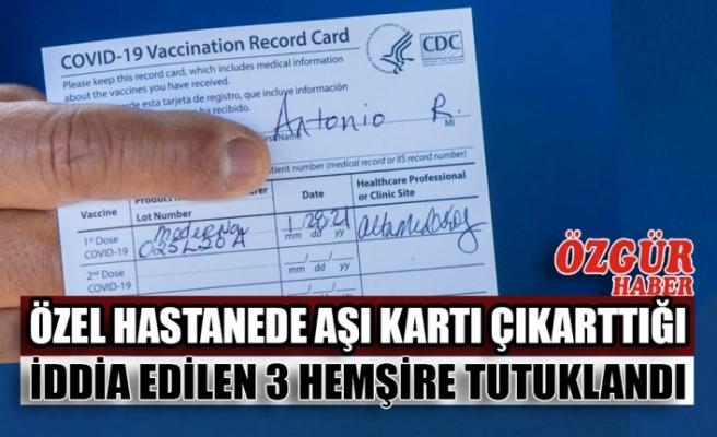 Özel Hastanede Aşı Kartı Çıkarttığı İddia Edilen 3 Hemşire Tutuklandı