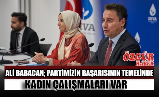 Ali Babacan; Partimizin Başarısının Temelinde Kadın Çalışmaları Var