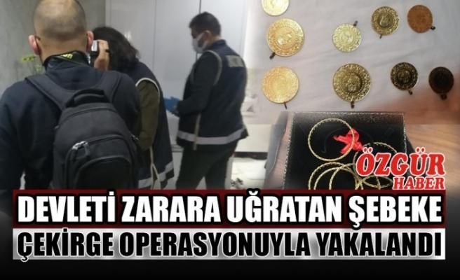 Devleti Zarara Uğratan Şebeke Çekirge Operasyonuyla Yakalandı