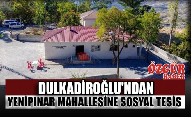 Dulkadiroğlu'ndan Yenipınar Mahallesine Sosyal Tesis