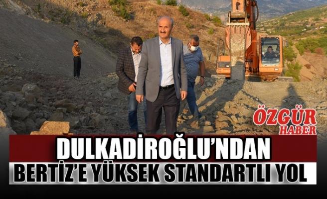 Dulkadiroğlu'ndan Bertiz'e Yüksek Standartlı Yol
