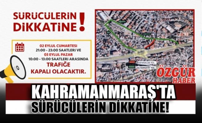 Kahramanmaraş'ta Sürücülerin Dikkatine!