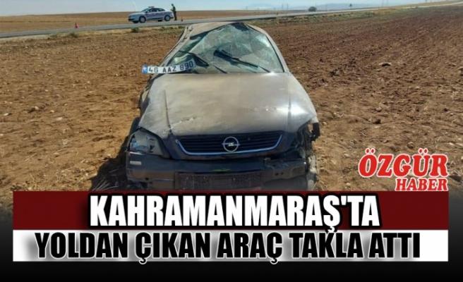Kahramanmaraş'ta Yoldan Çıkan Araç Takla Attı