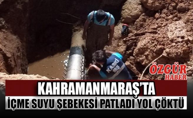 Kahramanmaraş'ta İçme Suyu Şebekesi Patladı Yol Çöktü