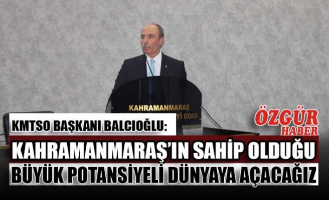 KMTSO Başkanı Balcıoğlu: Kahramanmaraş'ın Sahip Olduğu Büyük Potansiyeli Dünyaya Açacağız