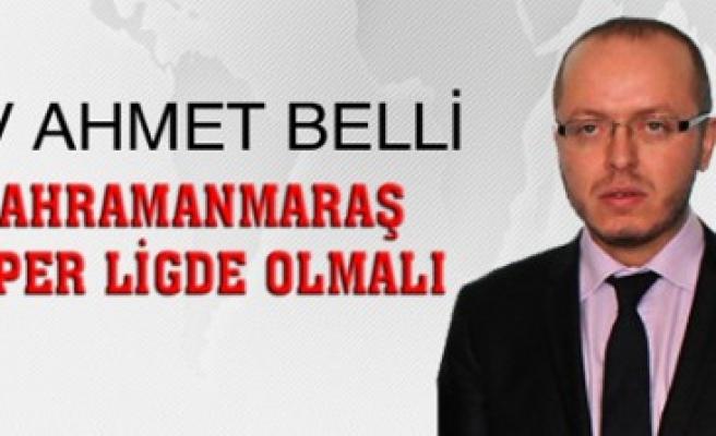 Belli; K.Maraş'ın Yeri Süper Lig