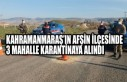 Kahramanmaraş 'da 3 Mahalle Karantinaya Alındı
