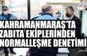 Kahramanmaraş'ta Zabıta Ekiplerinden Normalleşme...