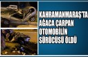 Kahramanmaraş'ta Ağaca Çarpan Otomobilin Sürücüsü...