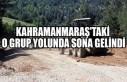 Kahramanmaraş'taki O Grup Yolunda Sona Gelindi