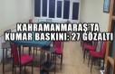 Kahramanmaraş'ta Kumar Baskını: 27 Gözaltı