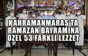 Kahramanmaraş'ta Ramazan Bayramına Özel 53 Farklı...