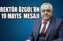 Rektör Özgül'ün 19 Mayıs  Mesajı
