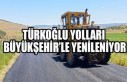 Türkoğlu Yolları Büyükşehir'le Yenileniyor