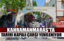 Kahramanmaraş'ta Tarihi Kapalı Çarşı Yenileniyor