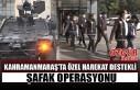 Kahramanmaraş'ta Özel Harekat Destekli Şafak...
