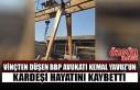 Vinçten Düşen BBP Avukatı Kemal Yavuz'un Kardeşi...