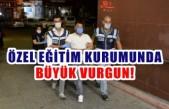 Kahramanmaraş'ta Özel Eğitim Kurumunda Büyük Vurgun