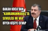 """Bakan Koca'dan """"Kahramanmaraş'ta Sevgilisi mi Var"""" Diyen Kişiye Cevap"""