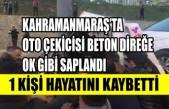 Kahramanmaraş'ta Oto Çekicisi Beton Direğe Ok Gibi Saplandı