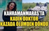 Kahramanmaraş'ta Kadın Doktor Kazada Ölümden Döndü