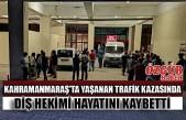 Kahramanmaraş'ta Yaşanan Trafik Kazasında Diş Hekimi Hayatını Kaybetti