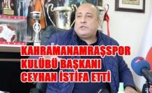 Kahramanamraşspor Kulübü Başkanı Ceyhan İstifa Etti