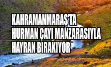 Kahramanmaraş'ta  Hurman Çayı Manzarasıyla Hayran Bırakıyor