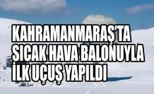 Kahramanmaraş'ta Sıcak Hava Balonuyla İlk Uçuş Yapıldı