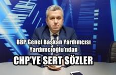Yardımcıoğlu'ndan CHP'ye Sert Sözler
