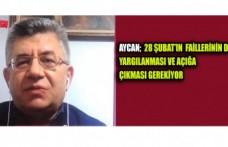 Aycan; 28 Şubat'ın Faillerinin De Yargılanması Ve Açığa Çıkması Gerekiyor