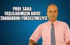 Prof. Saka: Yaşlılarımızın Hayat Standardını Yükseltmeliyiz