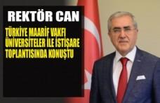 Rektör Can, Türkiye Maarif Vakfı Üniversiteler İle İstişare Toplantısında Konuştu