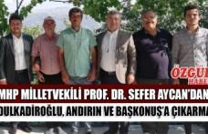 MHP Kahramanmaraş Milletvekili Prof. Dr. Sefer Aycan'dan Dulkadiroğlu, Andırın ve Başkonuş'a Çıkarma