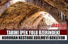 Tarihi İpek Yolu Üzerindeki Kuruhan Restore Edilmeyi Bekliyor