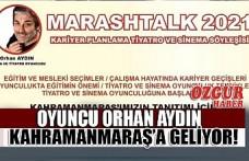 Oyuncu Orhan Aydın Kahramanmaraş'a Geliyor!