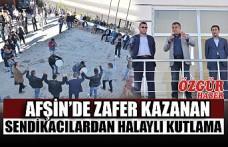 Afşin'de Zafer Kazanan Sendikacılardan Halaylı Kutlama