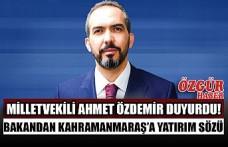 Milletvekili Ahmet Özdemir Duyurdu! Bakandan Kahramanmaraş'a Yatırım Sözü