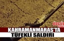 Kahramanmaraş'ta Tüfekli Saldırı