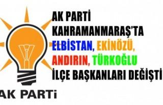AK Parti Kahramanmaraş'ta Dört İlçe Başkanı...