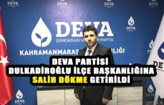 DEVA Partisi Dulkadiroğlu İlçe Başkanlığına...