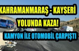 Kahramanmaraş - Kayseri Yolunda Kaza!