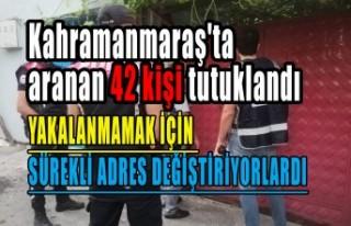Kahramanmaraş'ta Aranan 42 Kişi Tutuklandı