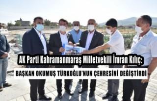Milletvekili Kılıç: Başkan Okumuş Türkoğlu'nun...