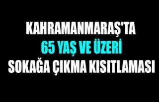 Kahramanmaraş'ta 65 Yaş ve Üzeri Sokağa Çıkma...