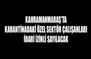 Kahramanmaraş'ta Karantinadaki Özel Sektör...