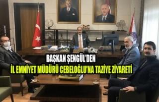 Başkan Şengül'den İl Emniyet Müdürü Cebeloğlu'na...